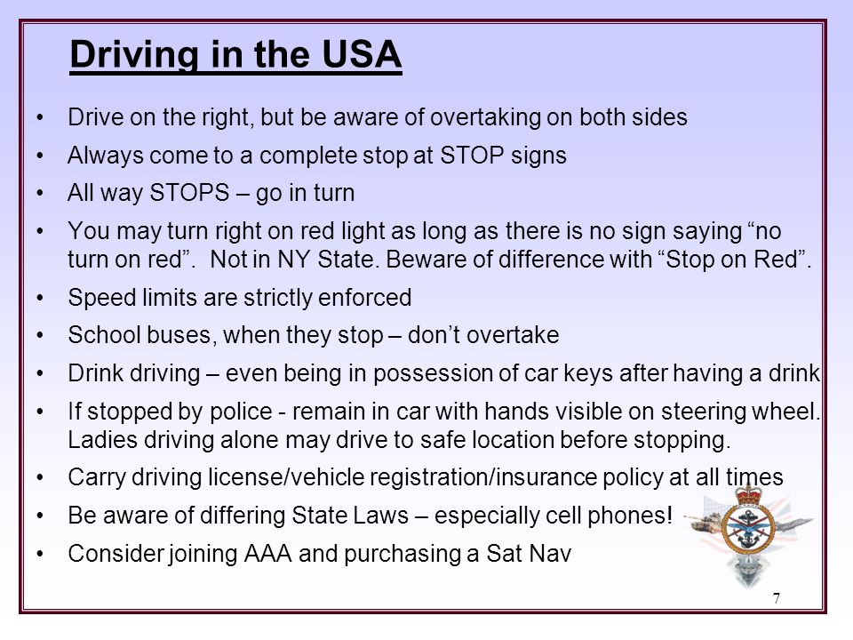 Driving in the USA Drive on the right, but be aware of overtaking on both sides. Always come to a complete stop at STOP signs.