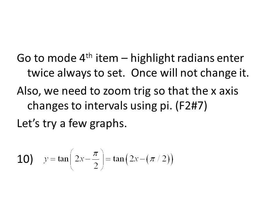 Go to mode 4th item – highlight radians enter twice always to set