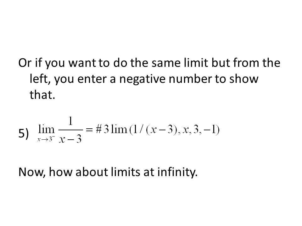 Or if you want to do the same limit but from the left, you enter a negative number to show that.