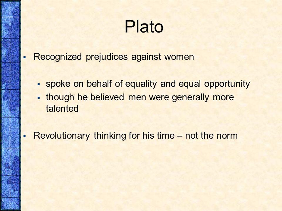 Plato Recognized prejudices against women