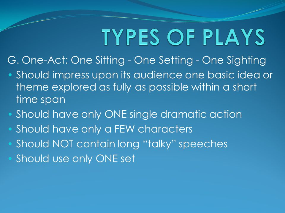TYPES OF PLAYS G. One-Act: One Sitting - One Setting - One Sighting