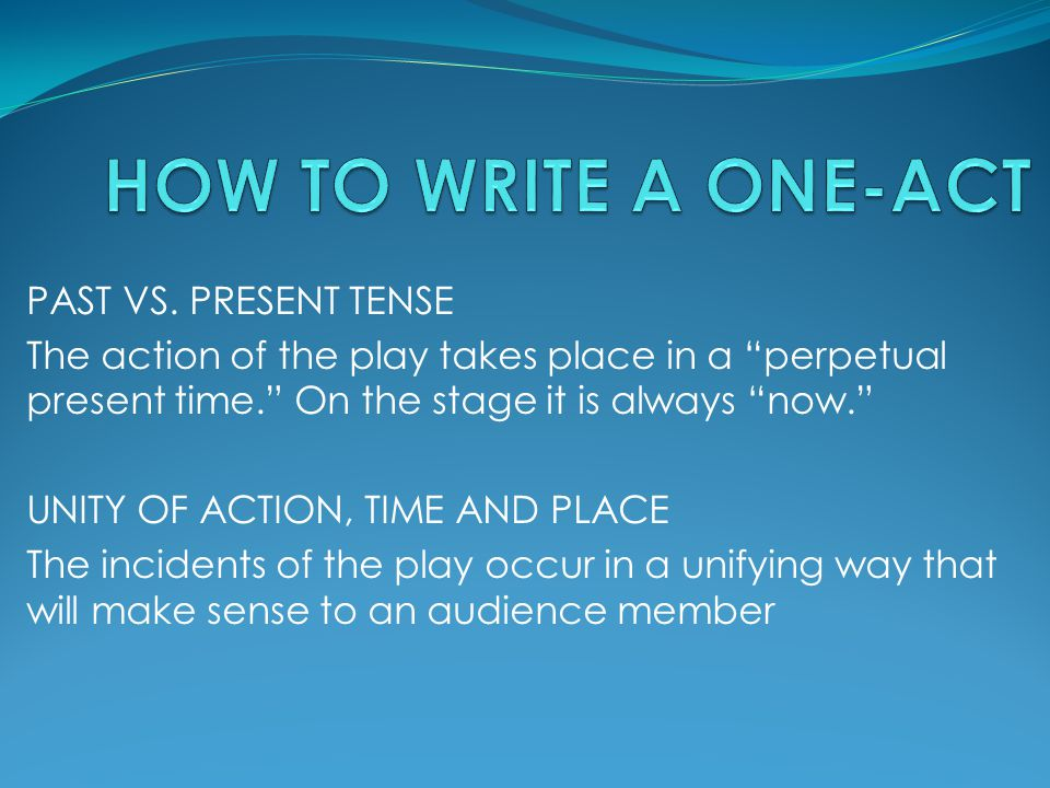 HOW TO WRITE A ONE-ACT PAST VS. PRESENT TENSE
