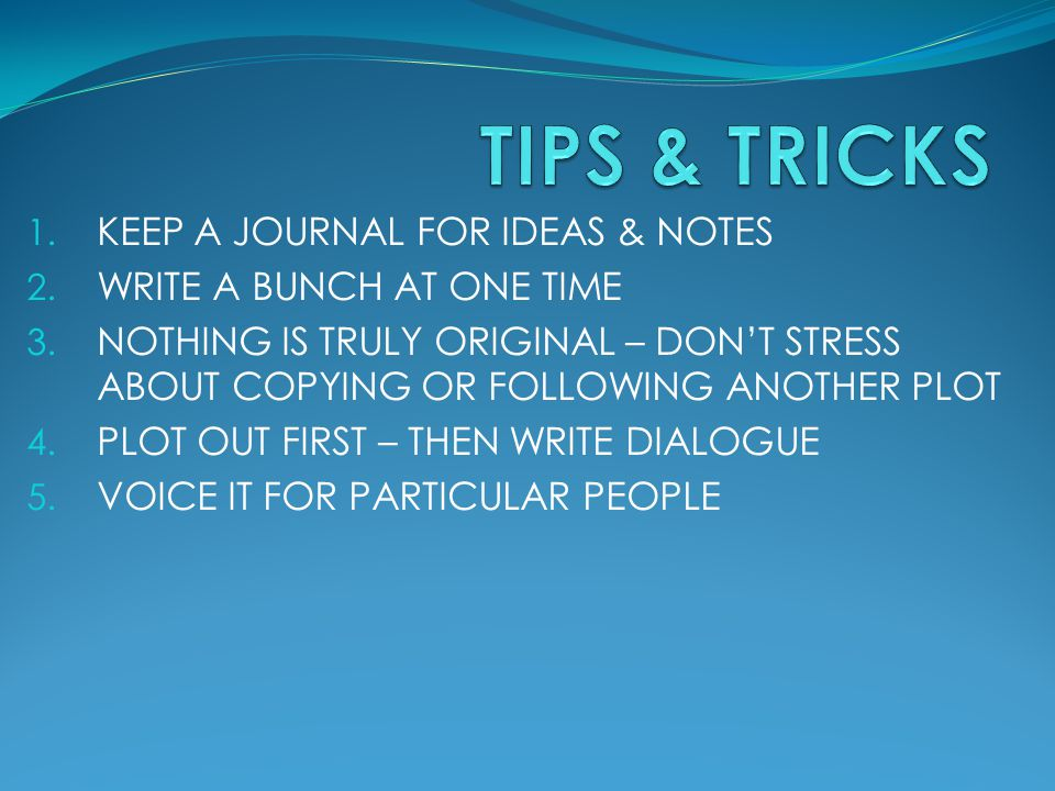 TIPS & TRICKS KEEP A JOURNAL FOR IDEAS & NOTES
