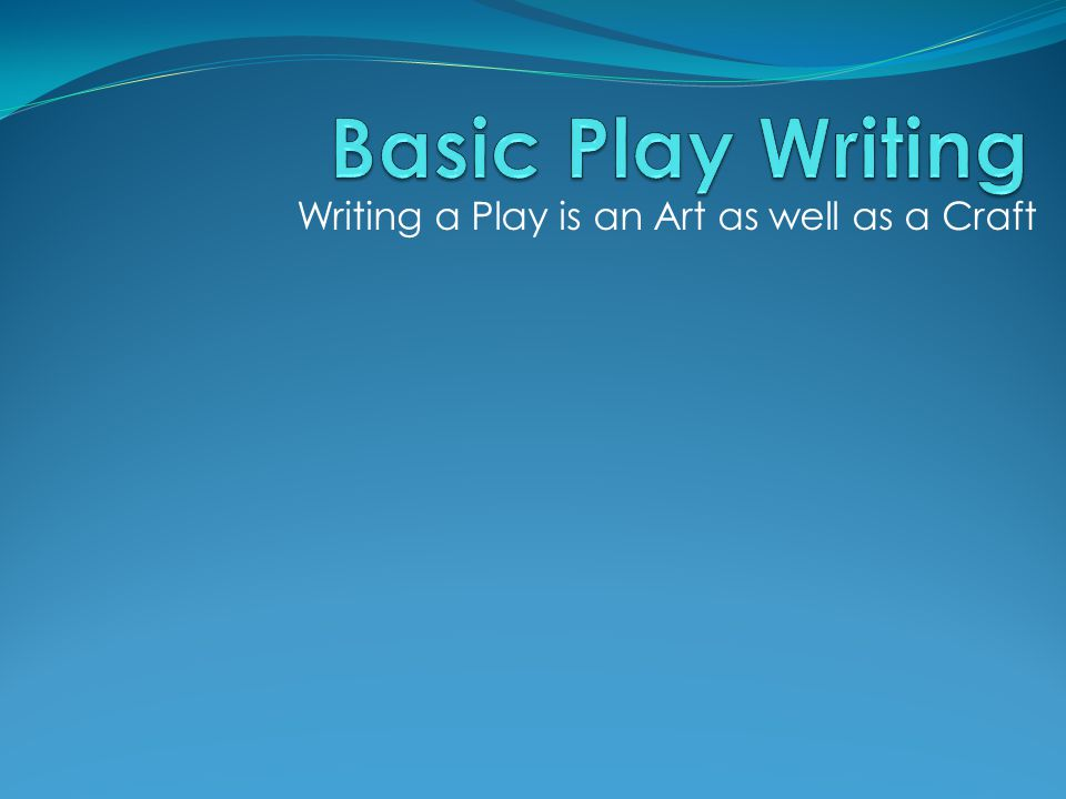 Writing a Play is an Art as well as a Craft