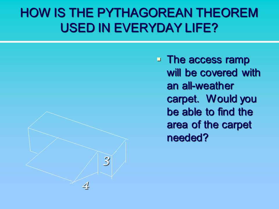 HOW IS THE PYTHAGOREAN THEOREM USED IN EVERYDAY LIFE
