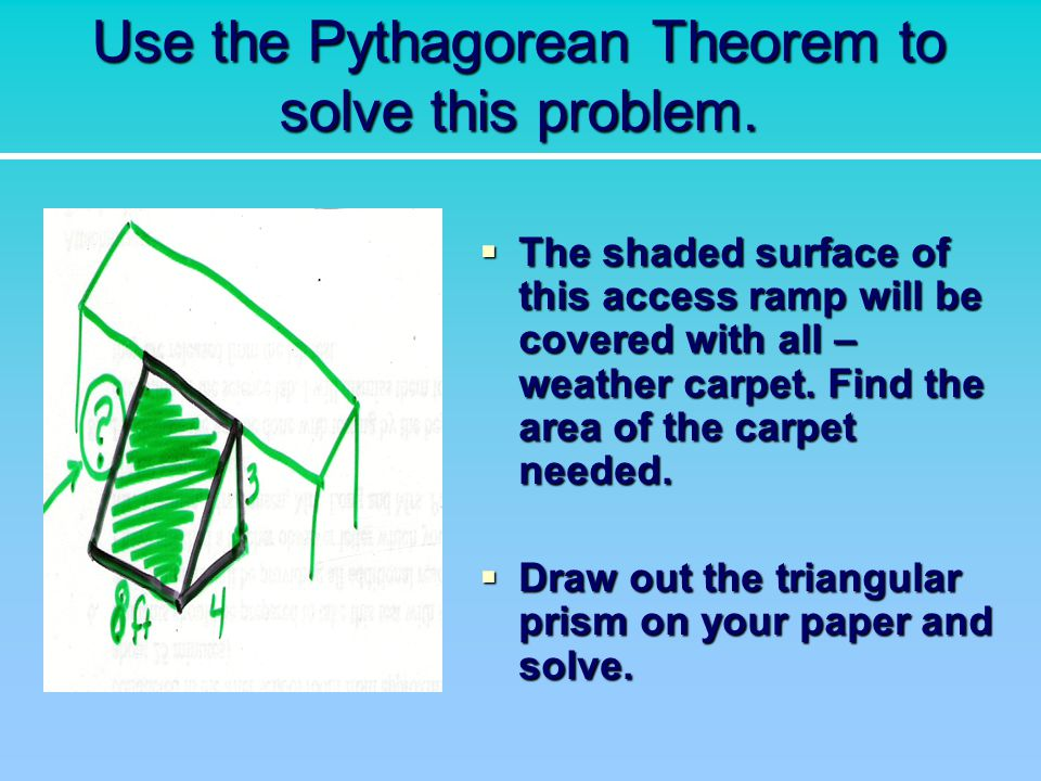 Use the Pythagorean Theorem to solve this problem.