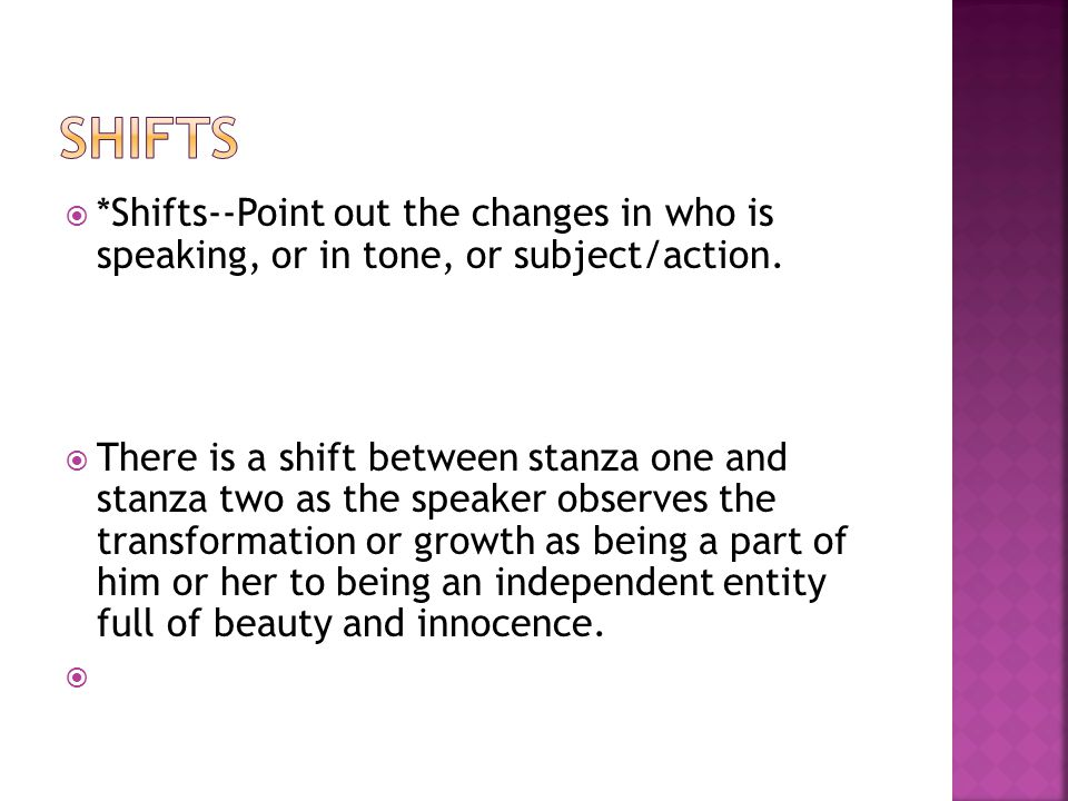 shifts *Shifts--Point out the changes in who is speaking, or in tone, or subject/action.