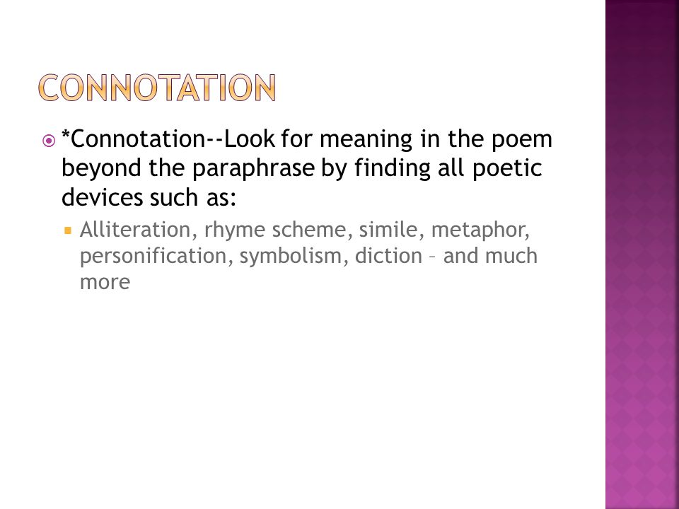 Connotation *Connotation--Look for meaning in the poem beyond the paraphrase by finding all poetic devices such as: