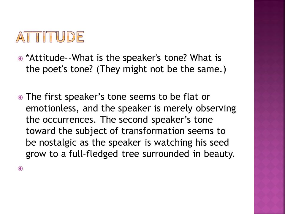 Attitude *Attitude--What is the speaker s tone What is the poet s tone (They might not be the same.)