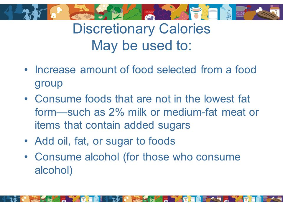 Discretionary Calories May be used to: