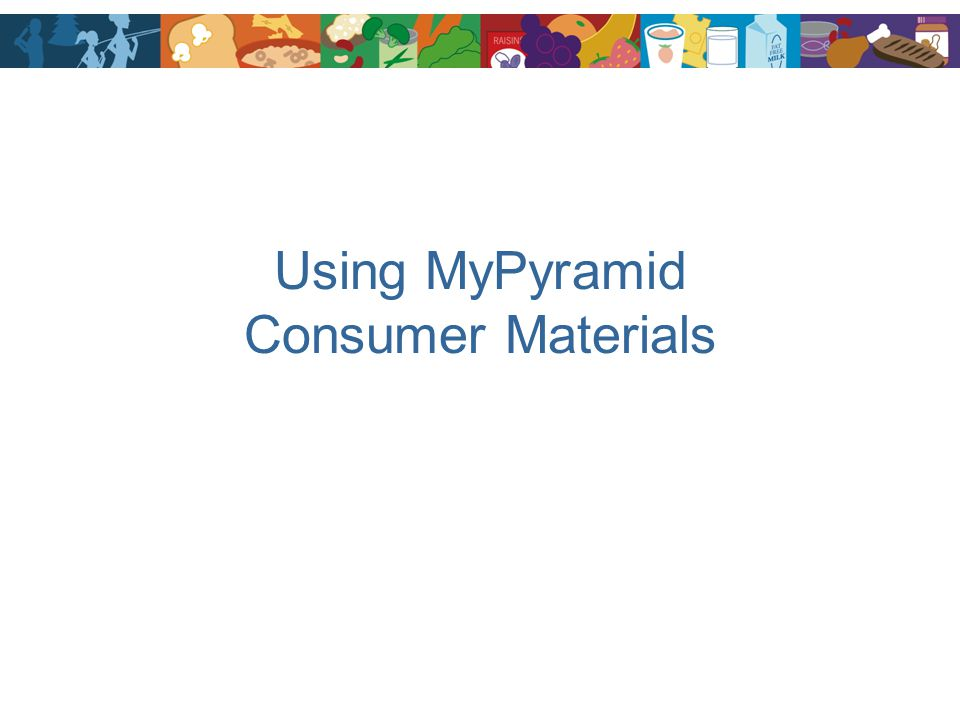Using MyPyramid Consumer Materials