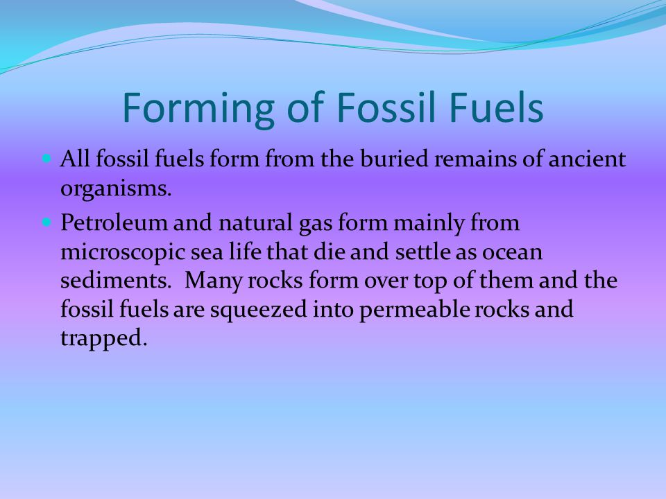 Forming of Fossil Fuels