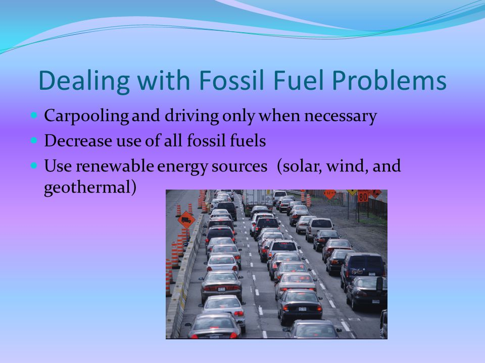 Dealing with Fossil Fuel Problems