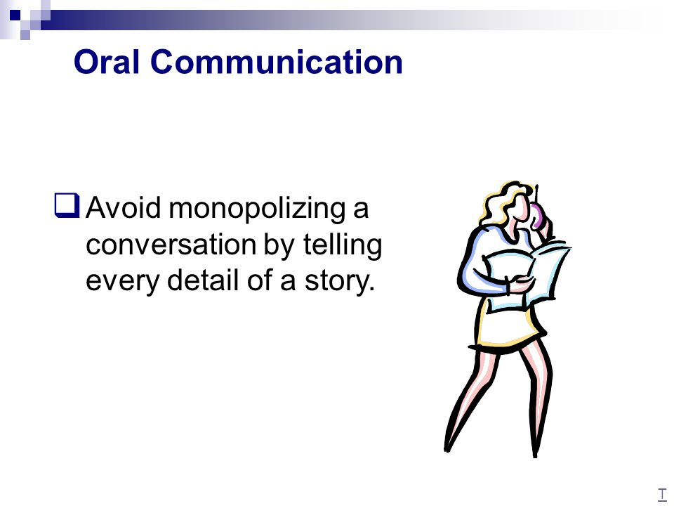 Oral Communication Avoid monopolizing a conversation by telling every detail of a story. TEKS 4A. TA 54 – Oral and Written Communication.