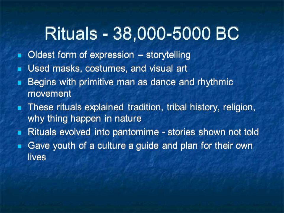 Rituals - 38,000-5000 BC Oldest form of expression – storytelling