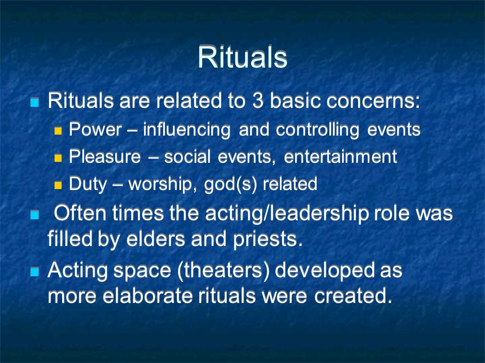 Rituals Rituals are related to 3 basic concerns: