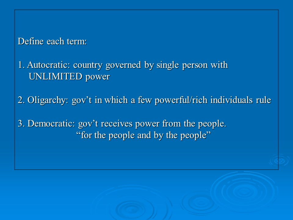 Define each term: 1. Autocratic: country governed by single person with UNLIMITED power.