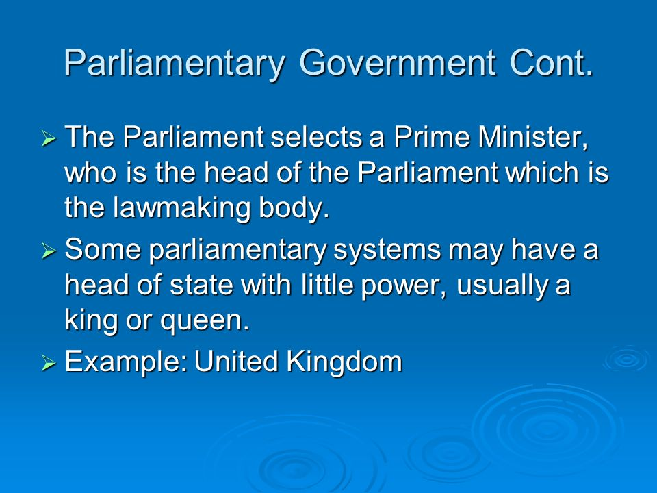 Parliamentary Government Cont.