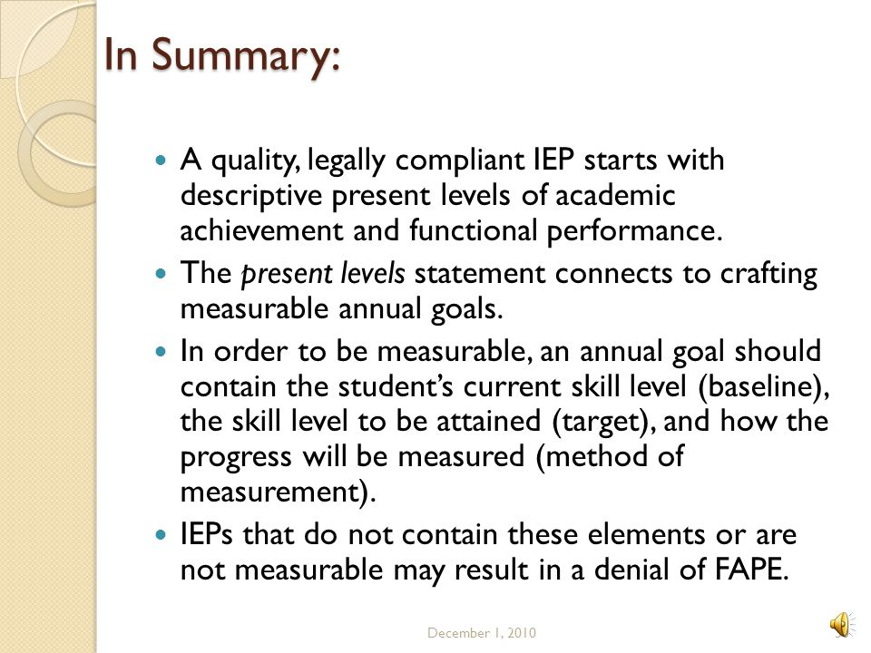 In Summary: A quality, legally compliant IEP starts with descriptive present levels of academic achievement and functional performance.