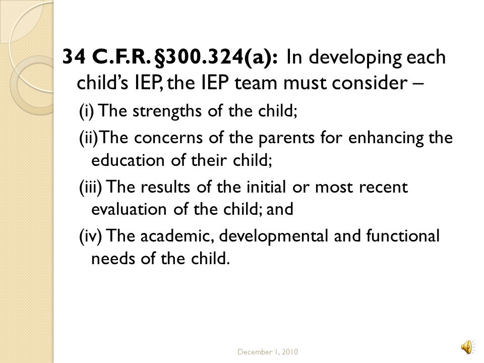 34 C.F.R. §300.324(a): In developing each child's IEP, the IEP team must consider –