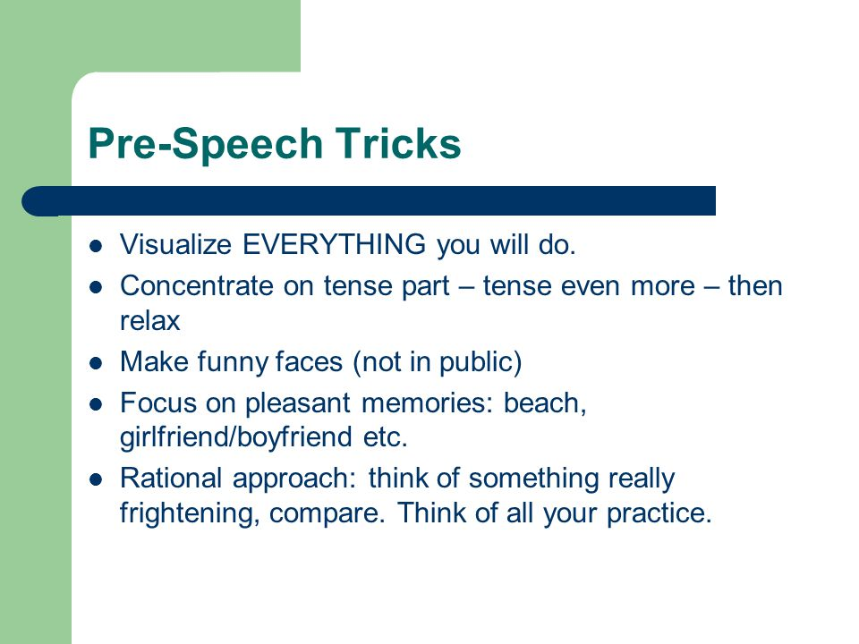 Pre-Speech Tricks Visualize EVERYTHING you will do.