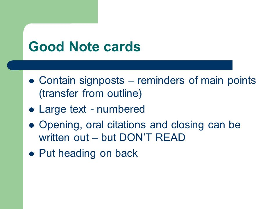 Good Note cards Contain signposts – reminders of main points (transfer from outline) Large text - numbered.