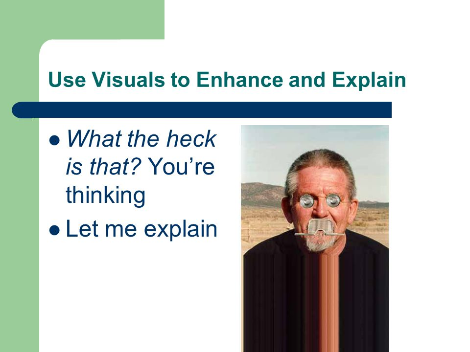 Use Visuals to Enhance and Explain