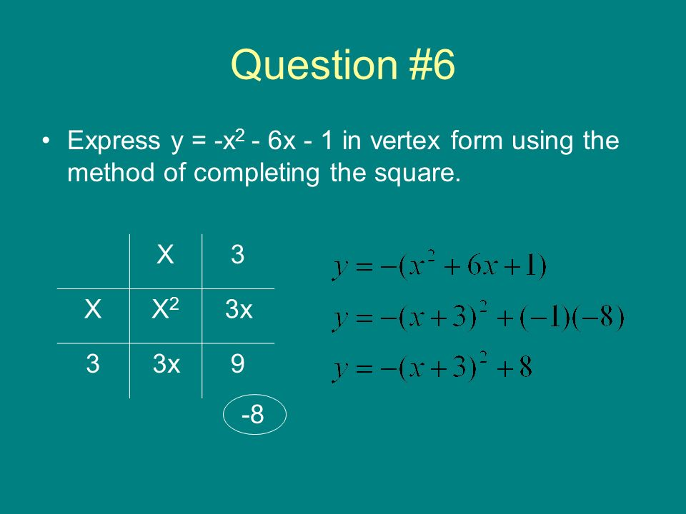 Question #6 Express y = -x2 - 6x - 1 in vertex form using the method of completing the square. X. 3.