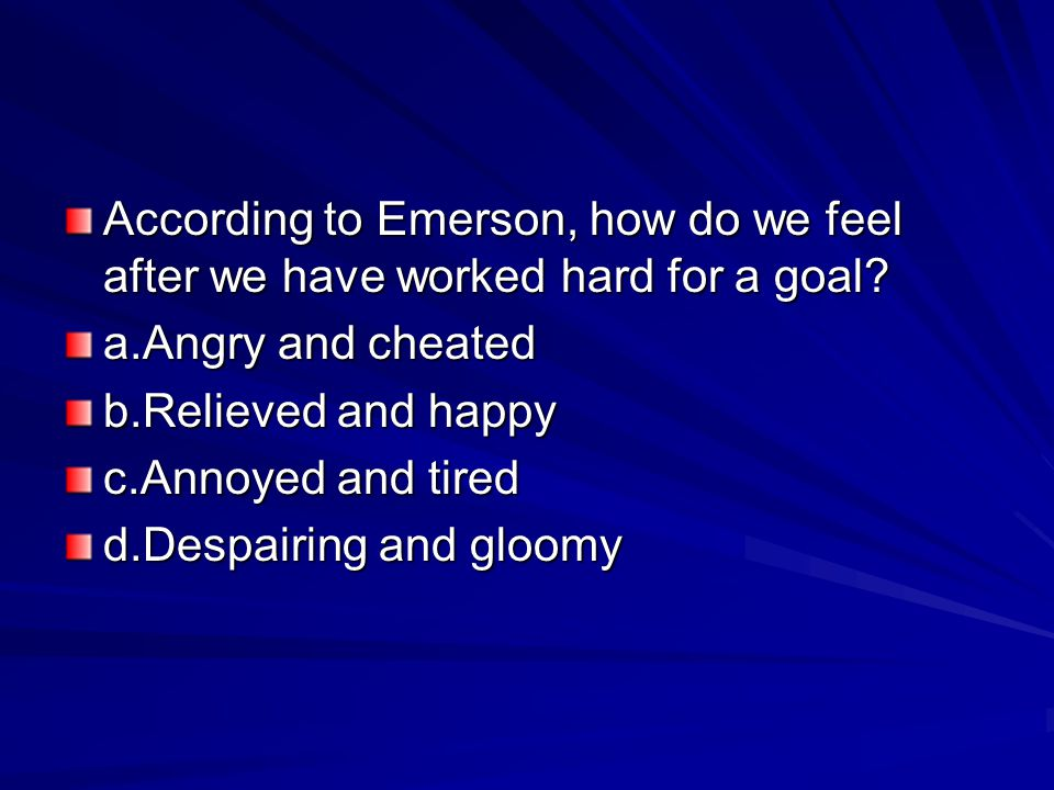 According to Emerson, how do we feel after we have worked hard for a goal