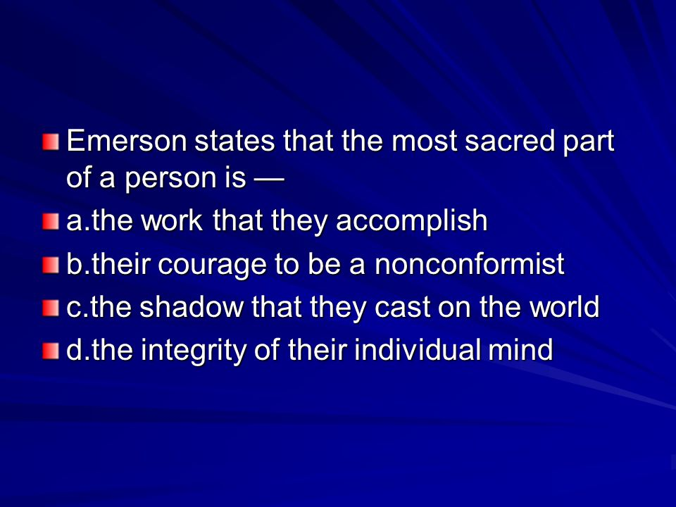 Emerson states that the most sacred part of a person is —