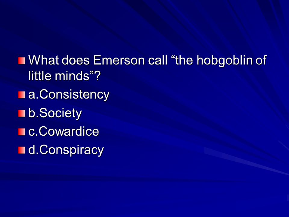 What does Emerson call the hobgoblin of little minds