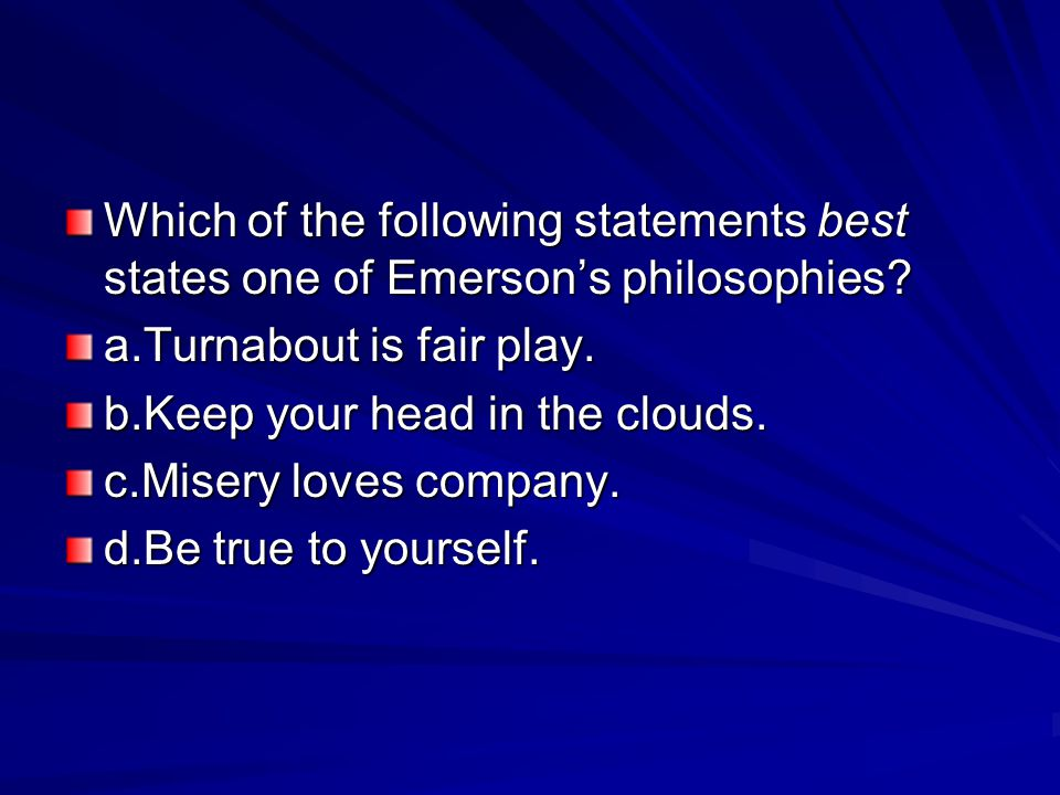 Which of the following statements best states one of Emerson's philosophies