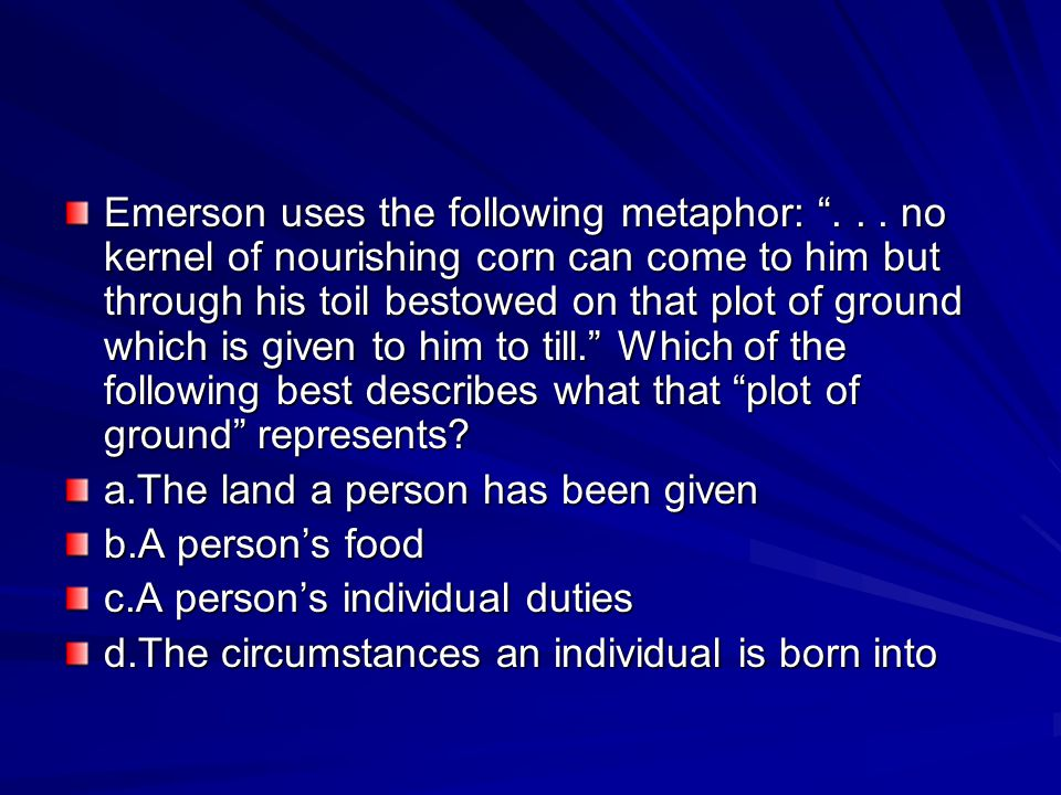 Emerson uses the following metaphor:
