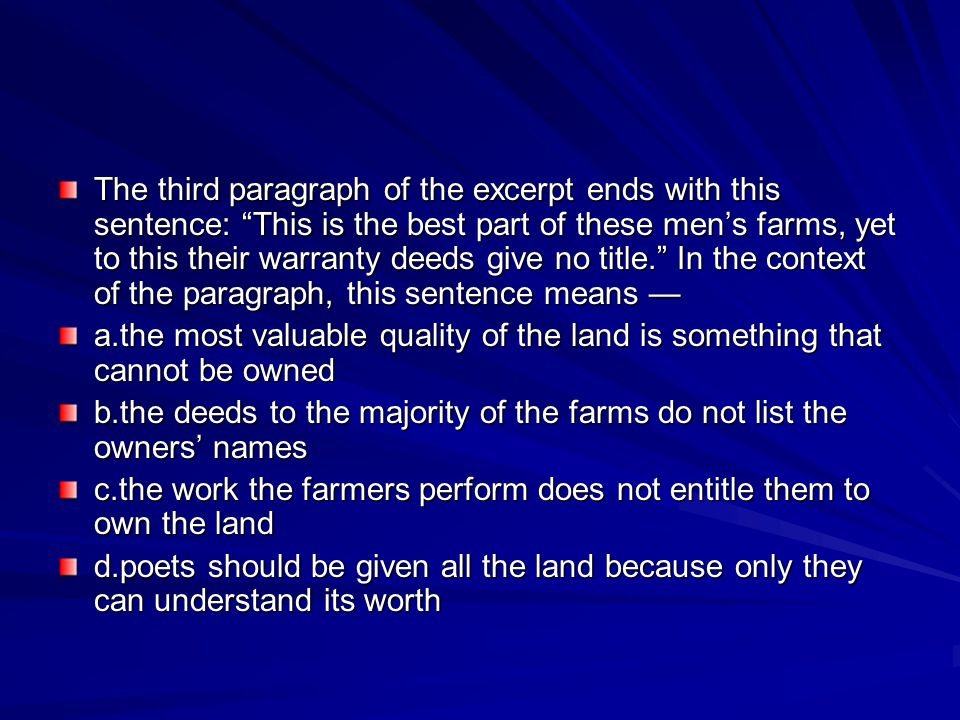 The third paragraph of the excerpt ends with this sentence: This is the best part of these men's farms, yet to this their warranty deeds give no title. In the context of the paragraph, this sentence means —