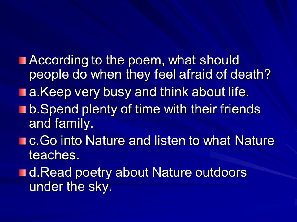 According to the poem, what should people do when they feel afraid of death