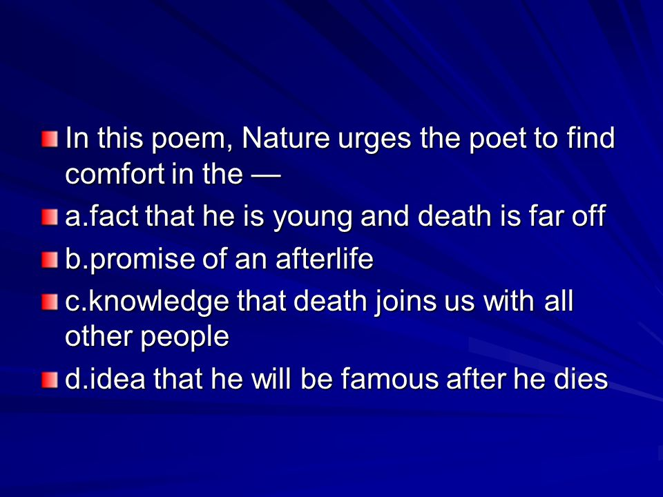 In this poem, Nature urges the poet to find comfort in the —