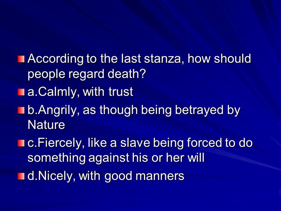 According to the last stanza, how should people regard death