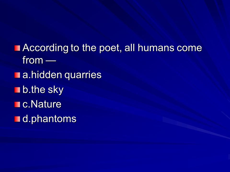 According to the poet, all humans come from —