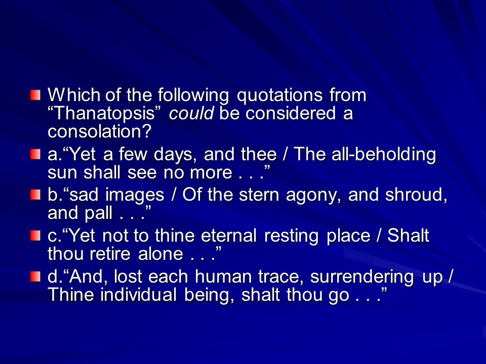 Which of the following quotations from Thanatopsis could be considered a consolation