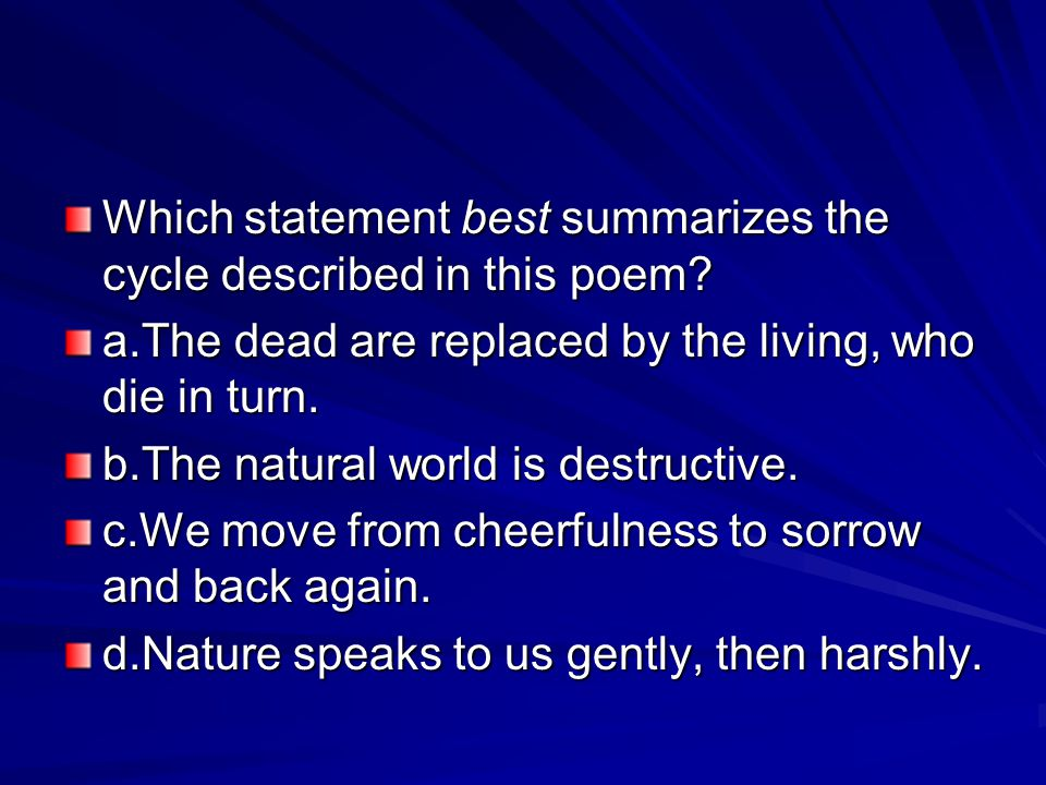 Which statement best summarizes the cycle described in this poem