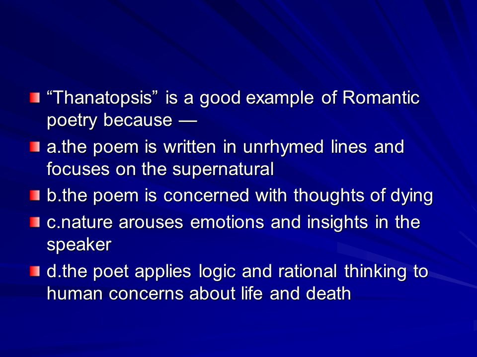 Thanatopsis is a good example of Romantic poetry because —