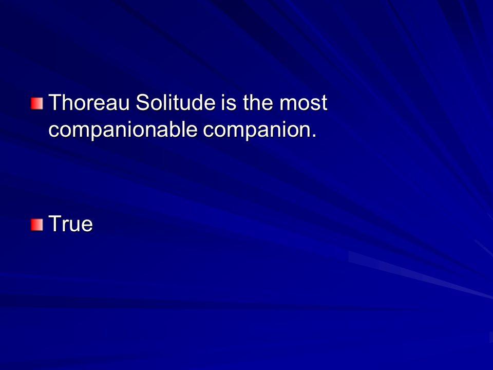 Thoreau Solitude is the most companionable companion.