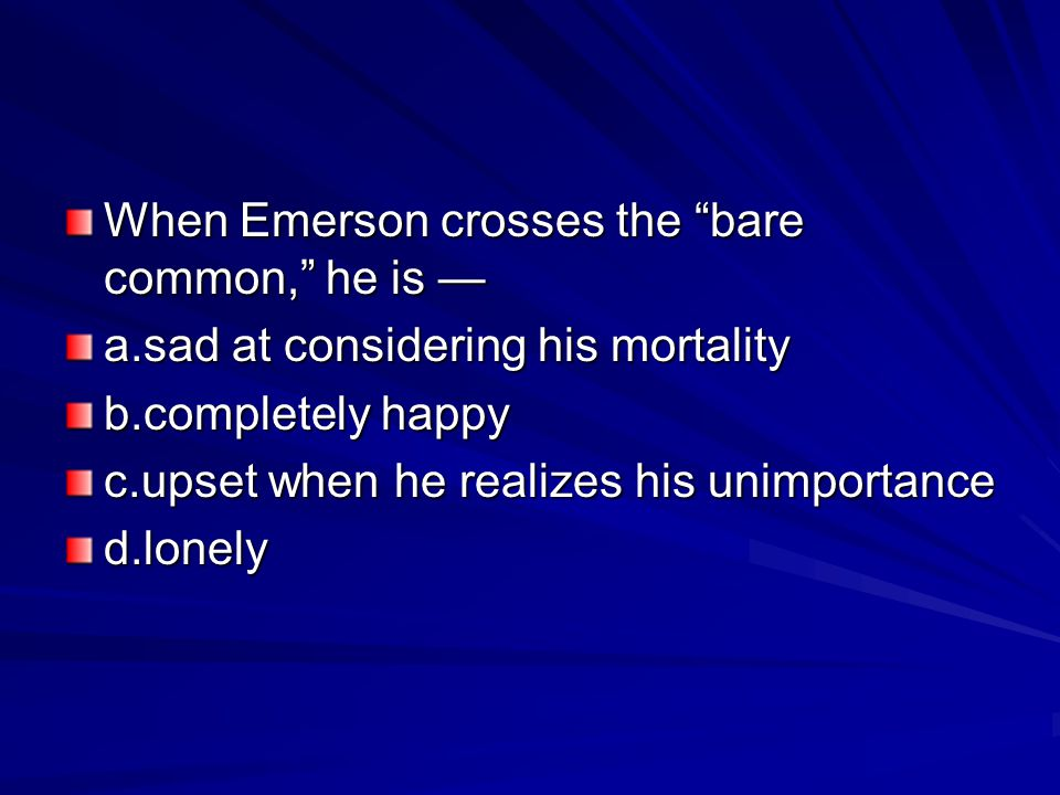 When Emerson crosses the bare common, he is —