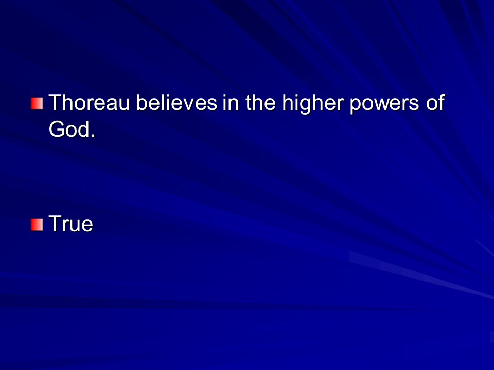 Thoreau believes in the higher powers of God.