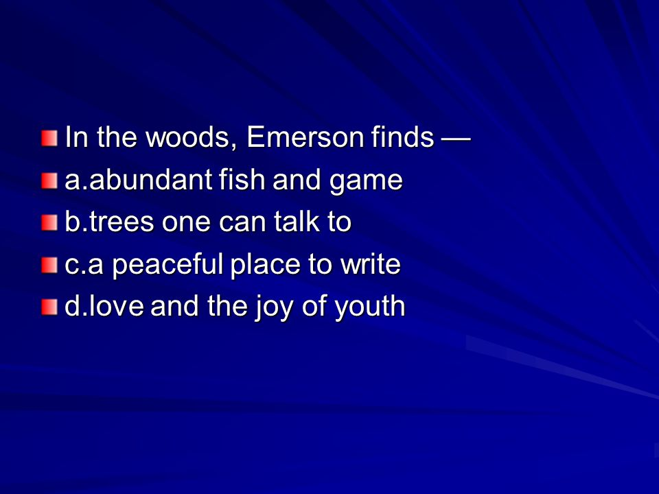 In the woods, Emerson finds —