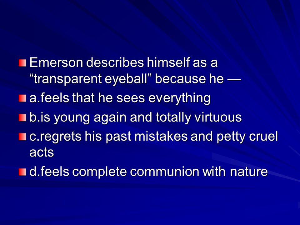 Emerson describes himself as a transparent eyeball because he —