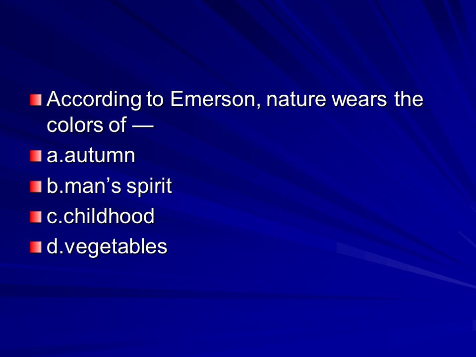 According to Emerson, nature wears the colors of —
