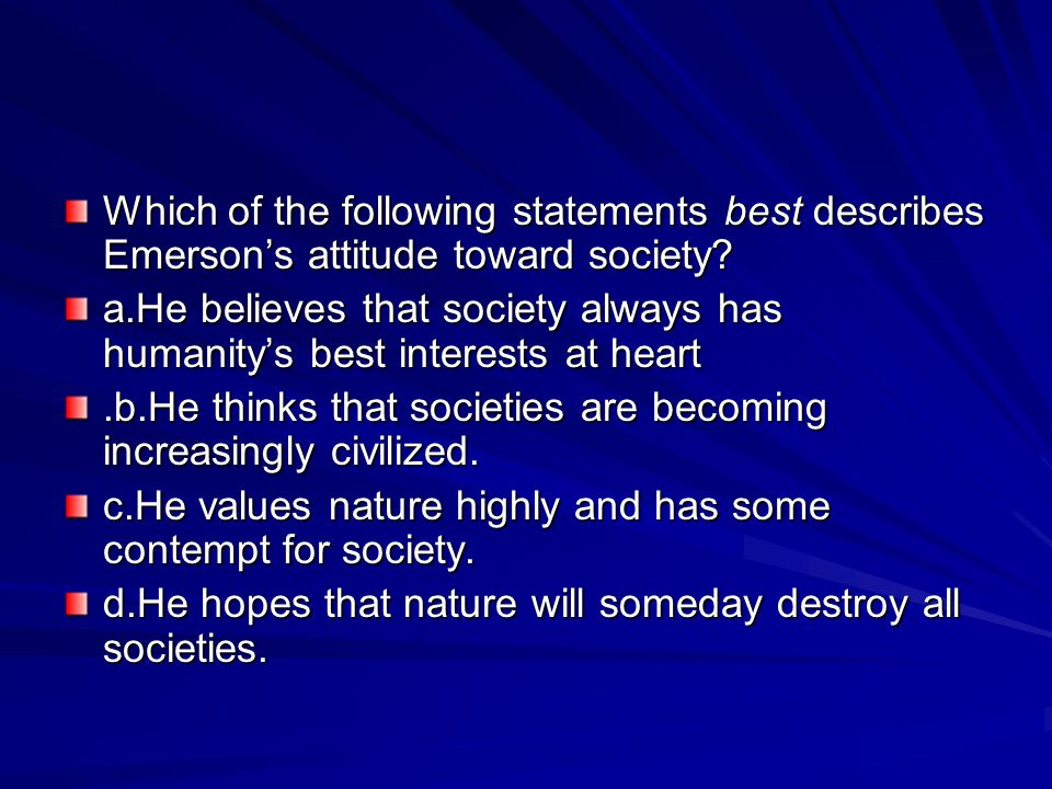 Which of the following statements best describes Emerson's attitude toward society