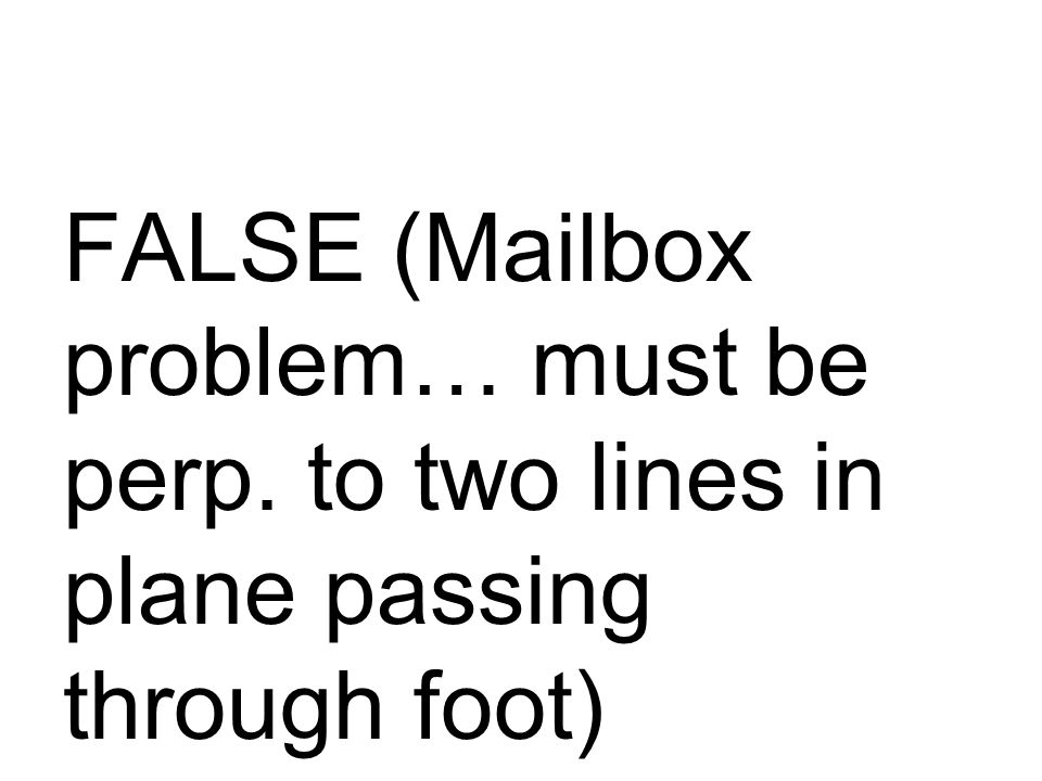 FALSE (Mailbox problem… must be perp