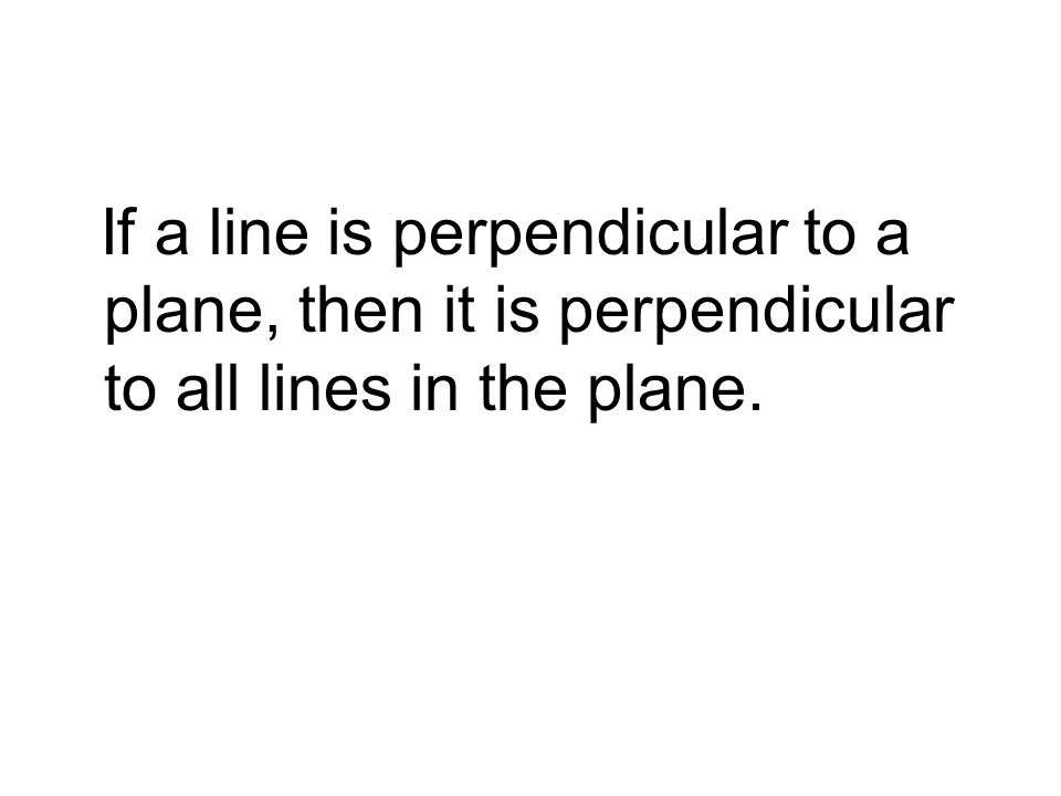 If a line is perpendicular to a plane, then it is perpendicular to all lines in the plane.
